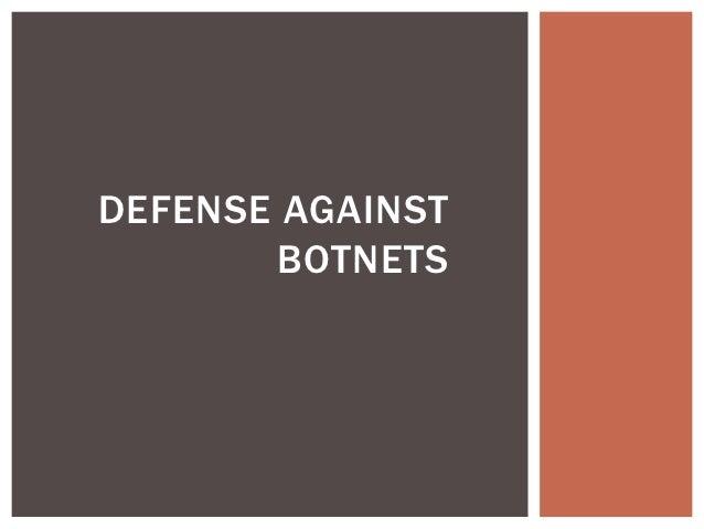 DEFENSE AGAINST       BOTNETS