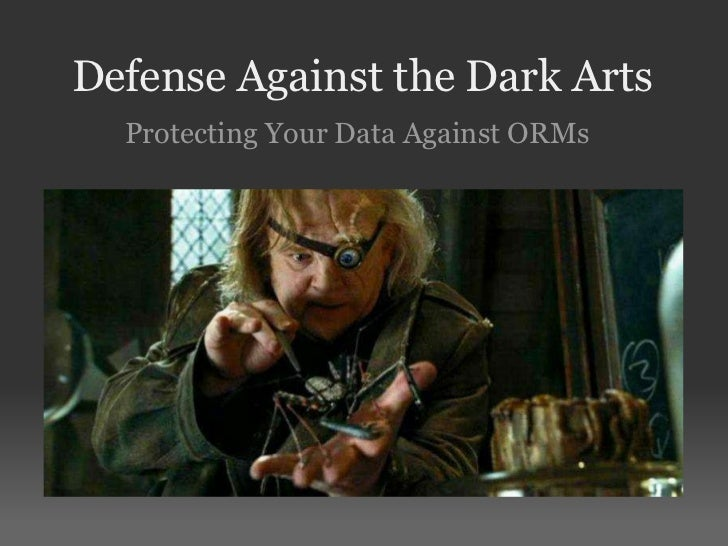 Defense Against the Dark Arts Protecting Your Data Against ORMs