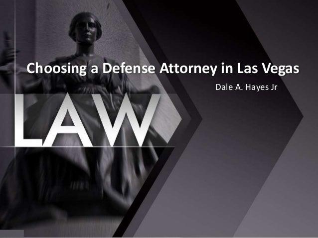Choosing a Defense Attorney in Las Vegas Dale A. Hayes Jr