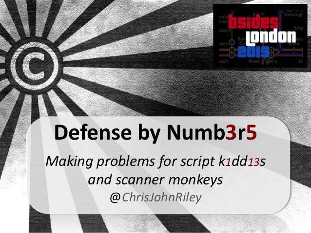 Defense by Numb3r5Making problems for script k1dd13s     and scanner monkeys         @ChrisJohnRiley