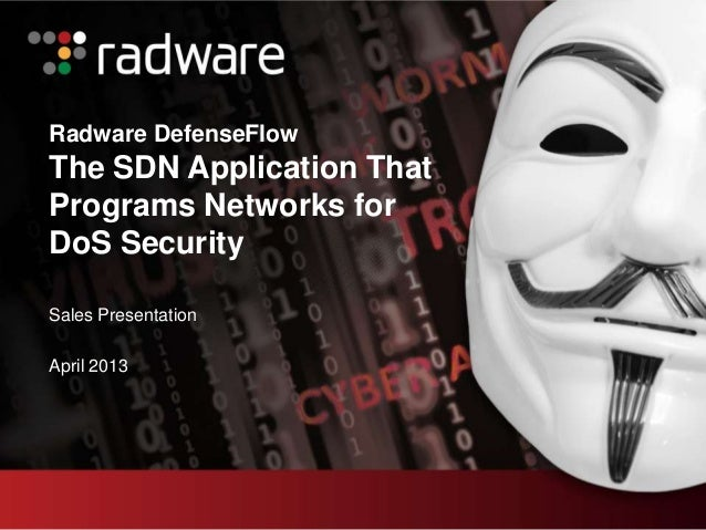 Radware DefenseFlowThe SDN Application ThatPrograms Networks forDoS SecuritySales PresentationApril 2013