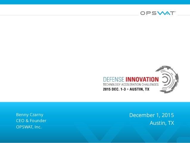 Benny Czarny CEO & Founder OPSWAT, Inc. December 1, 2015 Austin, TX