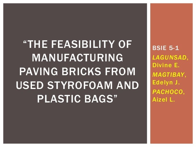 "BSIE 5-1 LAGUNSAD, Divine E. MAGTIBAY, Edelyn J. PACHOCO, Aizel L. ""THE FEASIBILITY OF MANUFACTURING PAVING BRICKS FROM US..."