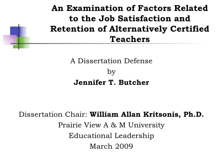 An Examination of Factors Related to the Job Satisfaction and Retention of Alternatively Certified Teachers A Dissertation...