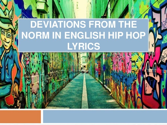 DEVIATIONS FROM THE NORM IN ENGLISH HIP HOP LYRICS