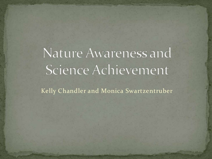 Nature Awareness and Science Achievement <br />Kelly Chandler and Monica Swartzentruber<br />