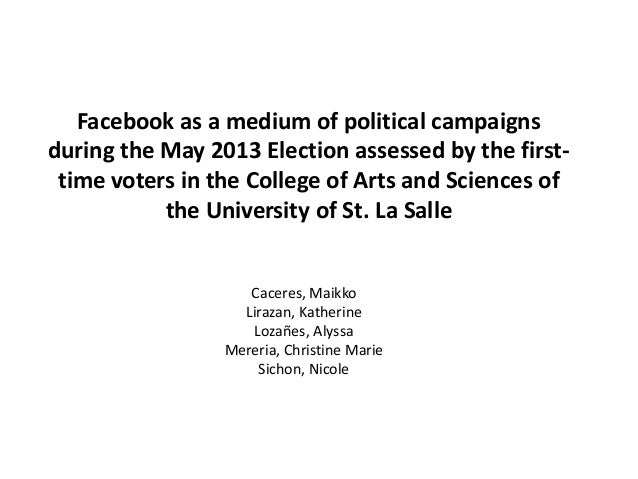 Facebook as a medium of political campaigns during the May 2013 Election assessed by the firsttime voters in the College o...