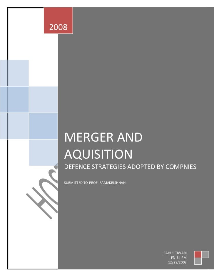 2008        MERGER AND    AQUISITION    DEFENCE STRATEGIES ADOPTED BY COMPNIES     SUBMITTED TO-PROF. RAMAKRISHNAN        ...