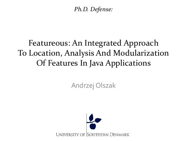 Ph.D. Defense:   Featureous: An Integrated ApproachTo Location, Analysis And Modularization     Of Features In Java Applic...