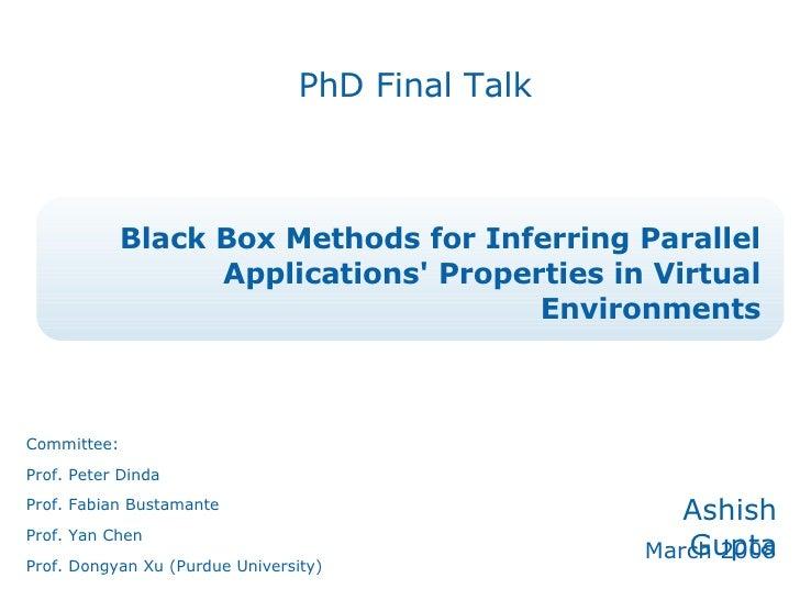 Black Box Methods for Inferring Parallel Applications' Properties in Virtual Environments Ashish Gupta March 2008 PhD Fina...