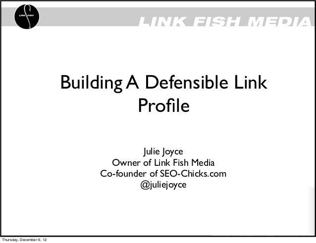 Building A Defensible Link                                     Profile                                         Julie Joyce ...