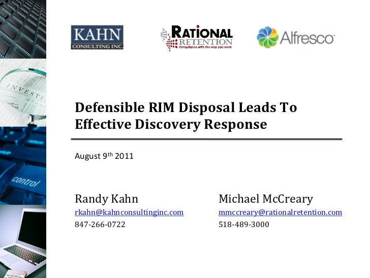 Defensible	  RIM	  Disposal	  Leads	  To	  Effective	  Discovery	  Response	  August	  9th	  2011	  Randy	  Kahn	         ...