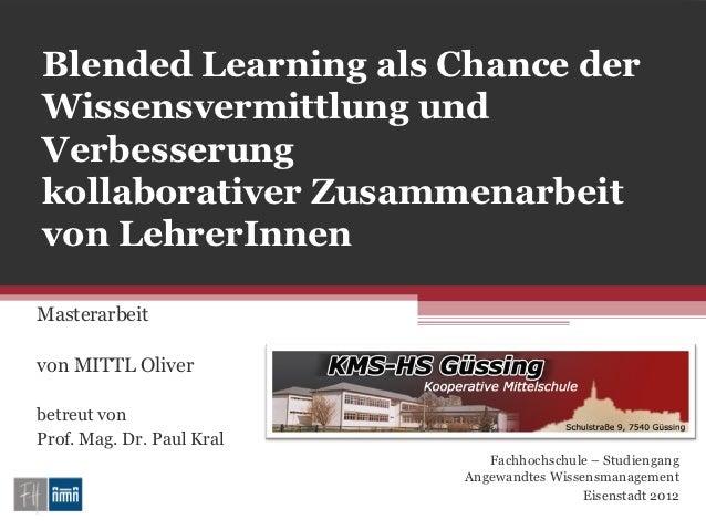Blended Learning als Chance derWissensvermittlung undVerbesserungkollaborativer Zusammenarbeitvon LehrerInnenMasterarbeitv...