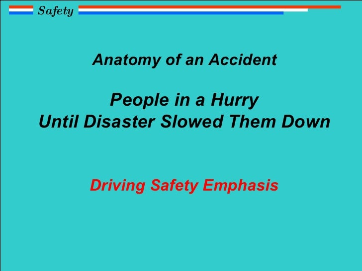Anatomy of an Accident People in a Hurry Until Disaster Slowed Them Down Driving Safety Emphasis Safety
