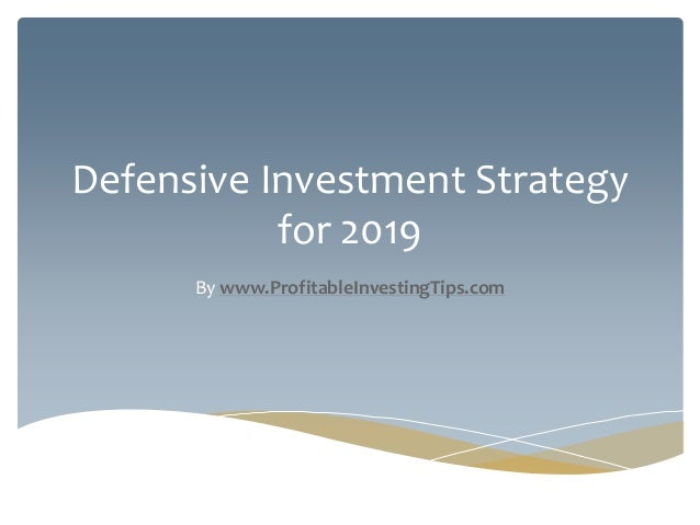 Defensive Investment Strategy for 2019 By www.ProfitableInvestingTips.com