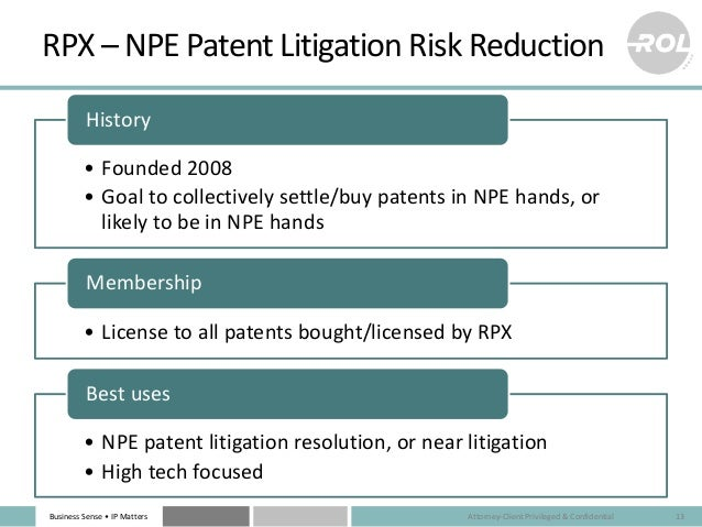 Business Sense • IP Matters RPX – NPE Patent Litigation Risk Reduction • Founded 2008 • Goal to collectively settle/buy pa...