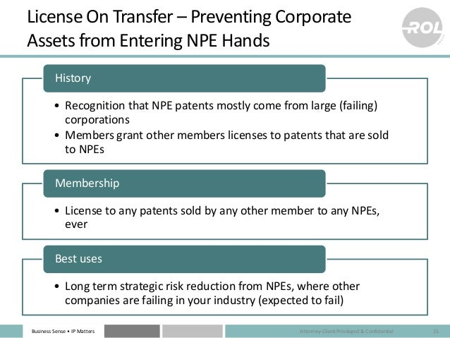 Business Sense • IP Matters License On Transfer – Preventing Corporate Assets from Entering NPE Hands • Recognition that N...