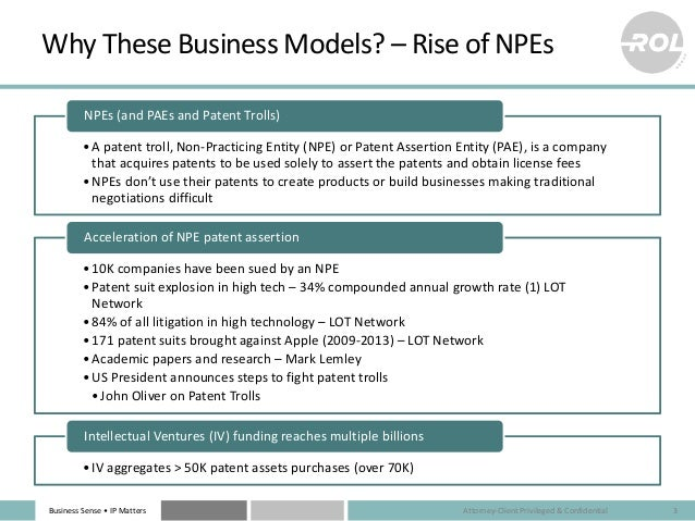 Business Sense • IP Matters Why These Business Models? – Rise of NPEs •A patent troll, Non-Practicing Entity (NPE) or Pate...