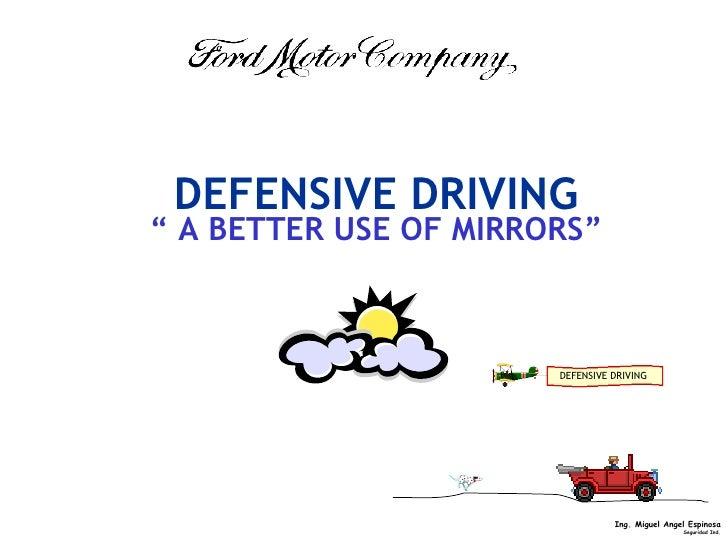 "DEFENSIVE DRIVING <ul><li>""  A BETTER USE OF MIRRORS"" </li></ul>DEFENSIVE DRIVING"