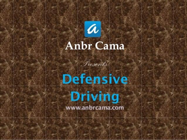 Anbr Cama Presents Defensive Driving www.anbrcama.com