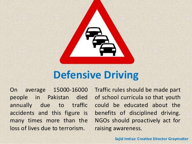 Defensive Driving On average 15000-16000 people in Pakistan died annually due to traffic accidents and this figure is many...