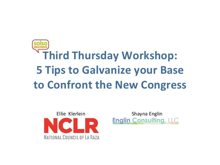 Third Thursday Workshop:  5 Tips to Galvanize your Base to Confront the New Congress     Ellie  Klerlein    Shayna Englin