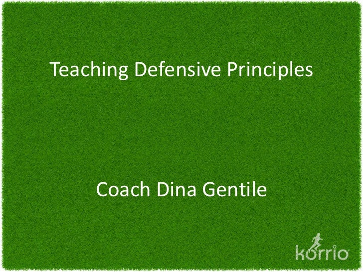 Teaching Defensive Principles     Coach Dina Gentile
