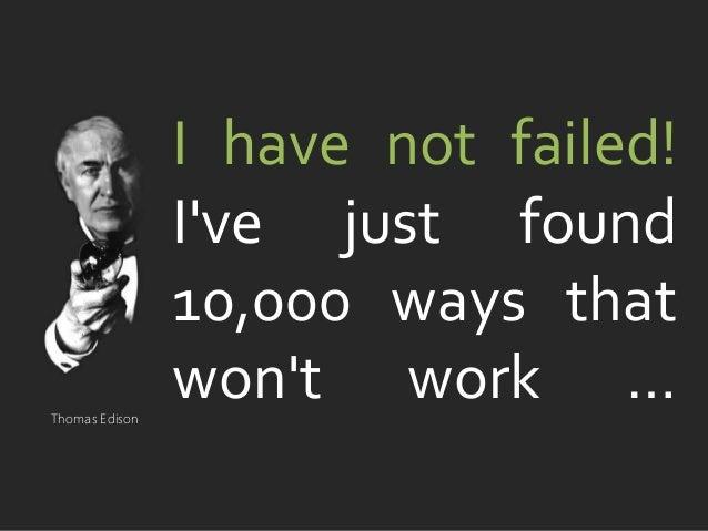 danielfisher.com I have not failed! I've just found 10,000 ways that won't work …Thomas Edison