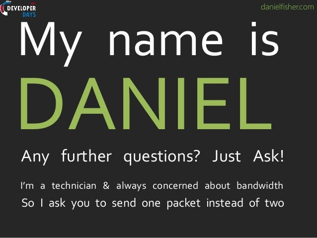 danielfisher.com I'm a technician & always concerned about bandwidth So I ask you to send one packet instead of two DANIEL...