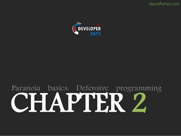 danielfisher.com CHAPTER 2 Paranoia basics: Defensive programming