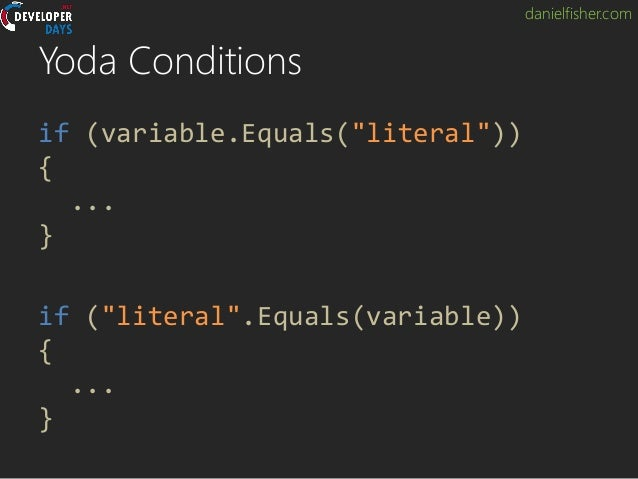 """danielfisher.com Yoda Conditions if (variable.Equals(""""literal"""")) { ... } if (""""literal"""".Equals(variable)) { ... }"""