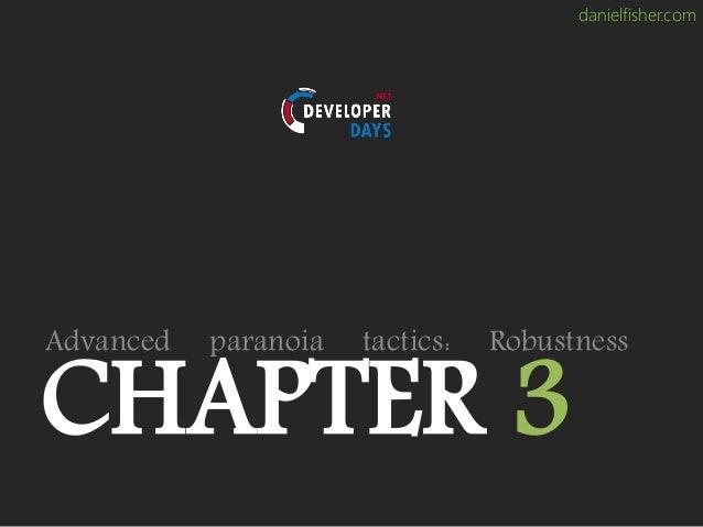 danielfisher.com CHAPTER 3 Advanced paranoia tactics: Robustness