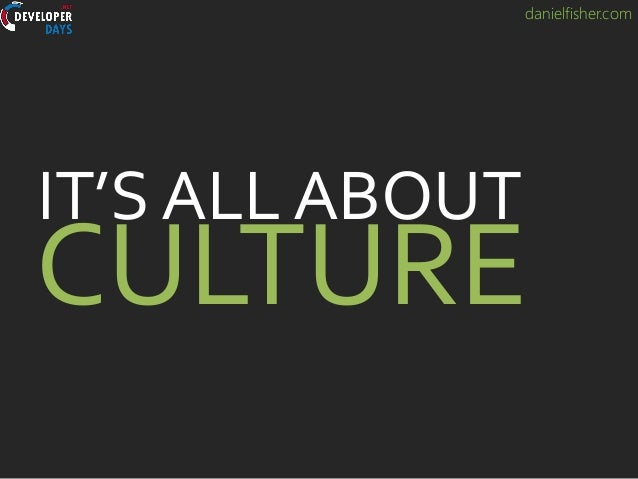 danielfisher.com CULTURE IT'S ALL ABOUT