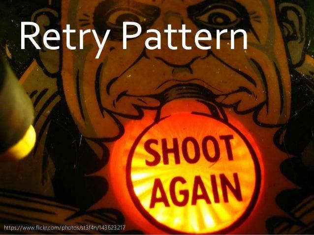 danielfisher.com Retry Pattern https://www.flickr.com/photos/st3f4n/143623217
