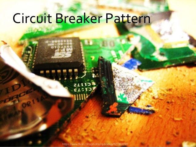 danielfisher.com Circuit Breaker Pattern https://www.flickr.com/photos/qubodup/8278039181