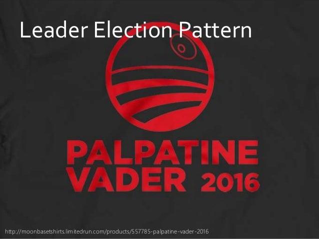 danielfisher.com Leader Election Pattern http://moonbasetshirts.limitedrun.com/products/557785-palpatine-vader-2016