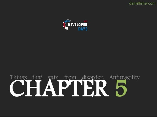 danielfisher.com CHAPTER 5 Things that gain from disorder: Antifragility