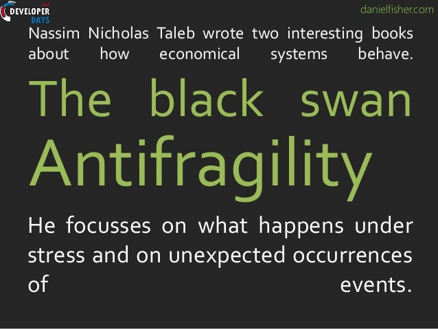 danielfisher.com Nassim Nicholas Taleb wrote two interesting books about how economical systems behave. He focusses on wha...