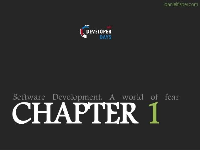danielfisher.com CHAPTER 1 Software Development: A world of fear
