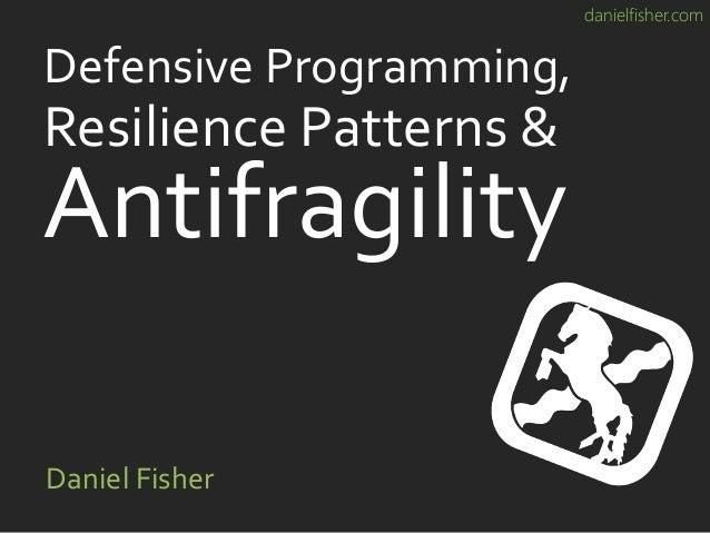 danielfisher.com Defensive Programming, Daniel Fisher Resilience Patterns & Antifragility