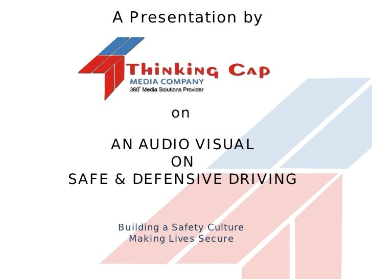 A Presentation by               on    AN AUDIO VISUAL           ONSAFE & DEFENSIVE DRIVING     Building a Safety Culture  ...