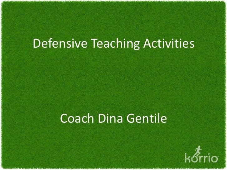 Defensive Teaching Activities    Coach Dina Gentile