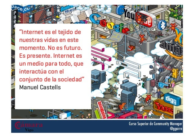 """""""Internet es el tejido de nuestras vidas en este momento. No es futuro. Es presente. Internet es un medio para todo, que i..."""