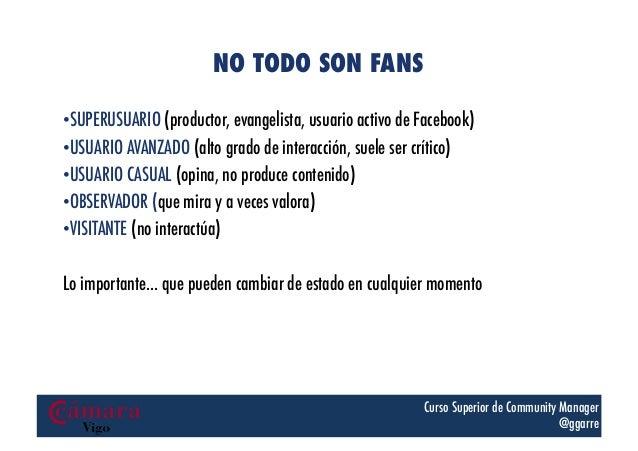 NO TODO SON FANS •SUPERUSUARIO (productor, evangelista, usuario activo de Facebook) •USUARIO AVANZADO (alto grado de int...