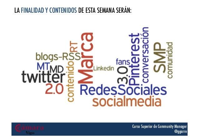 LA FINALIDAD Y CONTENIDOS DE ESTA SEMANA SERÁN:  Curso Superior de Community Manager @ggarre