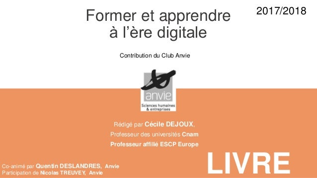 Former et apprendre à l'ère digitale LIVRE 2016 2017 Rédigé par Cécile DEJOUX, Professeur des universités Cnam Professeur ...