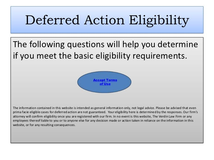 Deferred Action EligibilityThe following questions will help you determineif you meet the basic eligibility requirements. ...