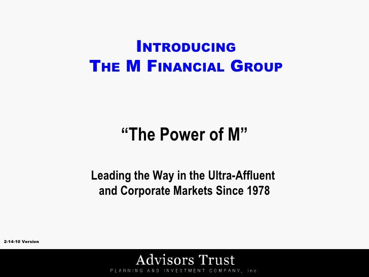 "2-14-10 Version I NTRODUCING T HE  M F INANCIAL  G ROUP "" The Power of M"" Leading the Way in the Ultra-Affluent  and Corpo..."