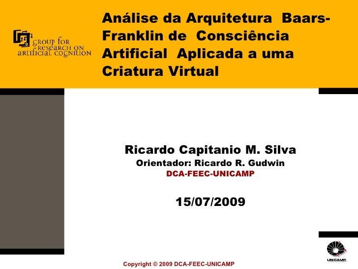 Análise da Arquitetura  Baars-Franklin de  Consciência Artificial  Aplicada a uma Criatura Virtual Ricardo Capitanio M. Si...