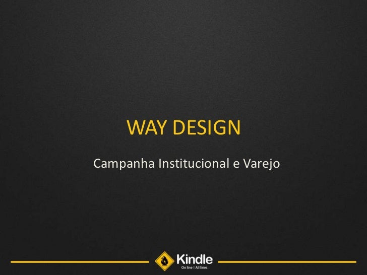 WAY DESIGN<br />Campanha Institucional e Varejo<br />